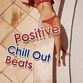 Positive Chill Out Beats – Summer Relaxing Time, Healing Melodies, Stress Relief, Peaceful Music by Club Bossa Lounge Players