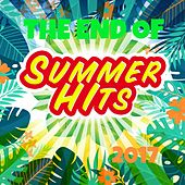 THE END OF SUMMER HITS 2017 (Hits 2017 Ultimate) by Various Artists