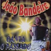 João Bandeira Canta o Passado (Ao Vivo) by João Bandeira