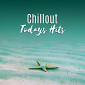 Chillout Todays Hits – Relax & Chill, Summer Hits, Chill Out Music, Ibiza 2017 by Today's Hits!
