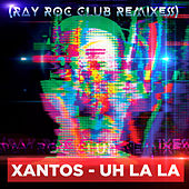 Uh la la (Ray Rock Club Remixesl de Xantos