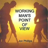 Working Man's Point of View by Jon Phillips