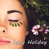 Lazy Holiday – Ibiza 2017, Chilled Time, Deep Sun, Sea, Sand, Perfect Chill by Top 40