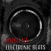 Ambient Electronic Beats – Chill Out Now, Ambient Music, Lounge, Summer Hits, Downbeats by Relaxation - Ambient