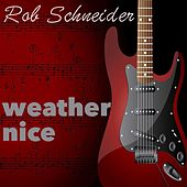 Weather Nice by Rob Schneider