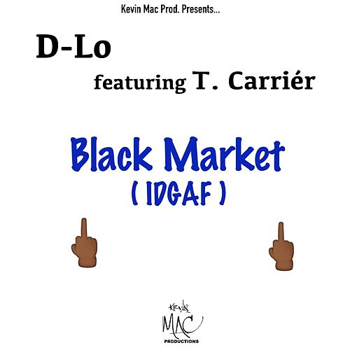 Black Market (Idgaf) [feat. T. Carrier] by D-LO