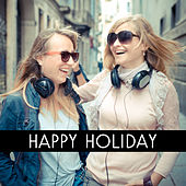 Happy Holiday – Paradise Beach, Ibiza Dance Party, Best Holiday Music, Sunset by Electro Lounge All Stars