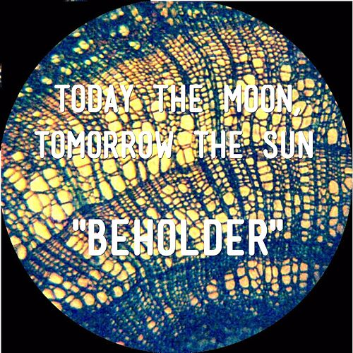 Beholder by Today The Moon, Tomorrow The Sun