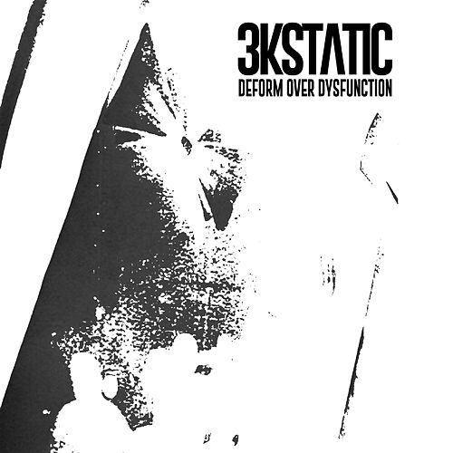 Deform over Dysfunction by 3kStatic