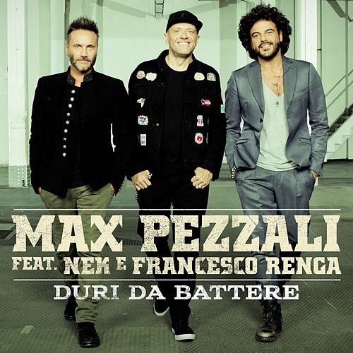 Duri da battere (feat. Nek & Francesco Renga) di Max Pezzali