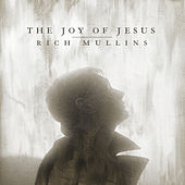 The Joy of Jesus by Rich Mullins