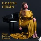 Elisabeth Nielsen plays Nielsen, Beethoven and Schumann by Elisabeth Nielsen