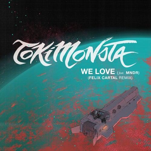 We Love (feat. Mndr) (Felix Cartal Remix) de TOKiMONSTA