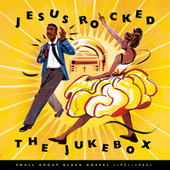 Jesus Rocked The Jukebox: Small Group Black Gospel (1951-1965) by Various Artists