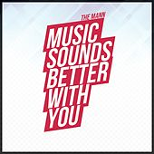 Music Sounds Better with You von Mann