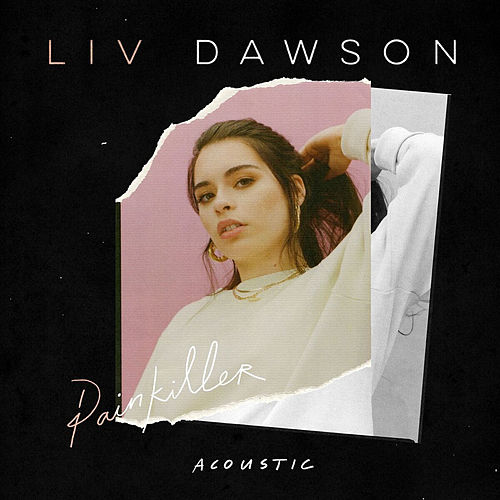 Painkiller (Acoustic) by Liv Dawson