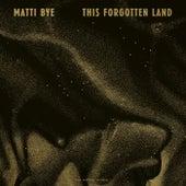 This Forgotten Land by Matti Bye