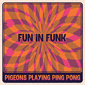 Fun In Funk by Pigeons Playing Ping Pong