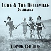 I Loved You Then (Radio Edit) by Luke Campbell
