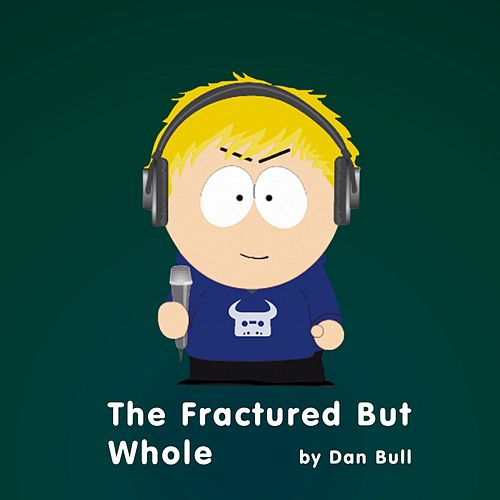 The Fractured But Whole (South Park Rap) by Dan Bull