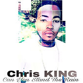 Can You Stand the Rain by Chris King