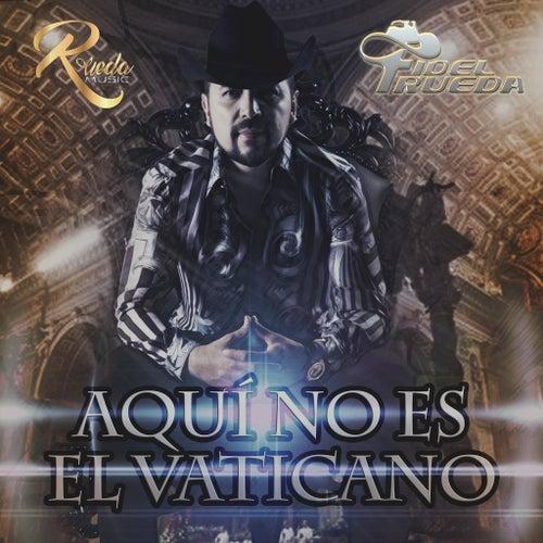 Aqui No Es El Vaticano by Fidel Rueda