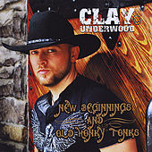 New Beginnings and Old Honky Tonks by Clay Underwood