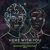 Here with You (Mastrovita X Mordkey Remix) by Netsky