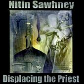 Displacing the Priest by Nitin Sawhney