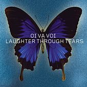 Laughter Through Tears by Oi Va Voi