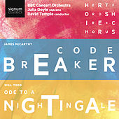 James McCarthy: Code Breaker & Will Todd: Ode to a Nightingale by Various Artists