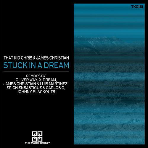 Stuck In A Dream (Remixes) by That Kid Chris
