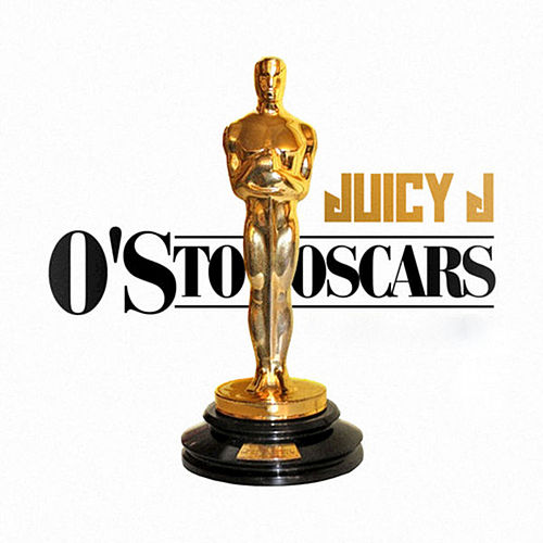 O's to Oscars by Juicy J