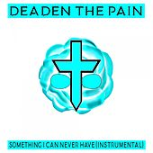 Something I Can Never Have (Instrumental Version) von Deaden the Pain
