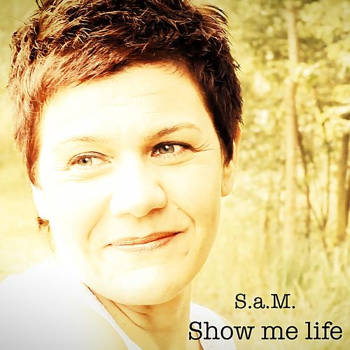 Show Me Life by S.A.M.