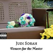 Flowers for the Master by Judi Sorah