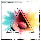 Selective: Future House, Vol. 3 by Various Artists
