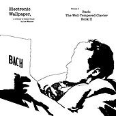 Electronic Wallpaper, Vol. 3 - Bach: The Well-Tempered Clavier, Book II de Lee Wanner
