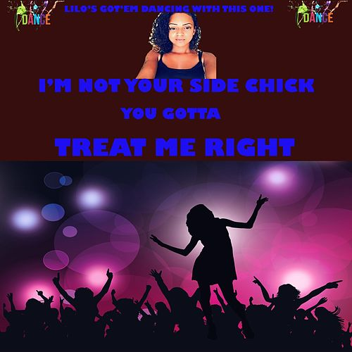 I'm Not Your Side Chick (Treat Me Right) by Lil' O