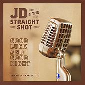 Good Luck and Good Night by JD & The Straight Shot