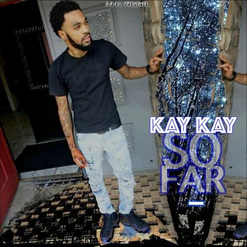 Kay Kay So Far by Kay Kay