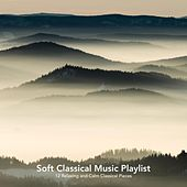 Soft Classical Music Playlist: 12 Relaxing and Calm Classical Pieces by Various Artists
