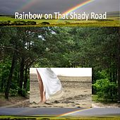 Rainbow on That Shady Road by Paramount