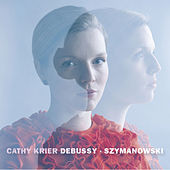 Cathy Krier: Debussy & Szymanowski by Cathy Krier