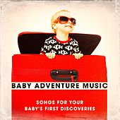 Baby Adventure Music - Songs for Your Baby's First Discoveries by Various Artists