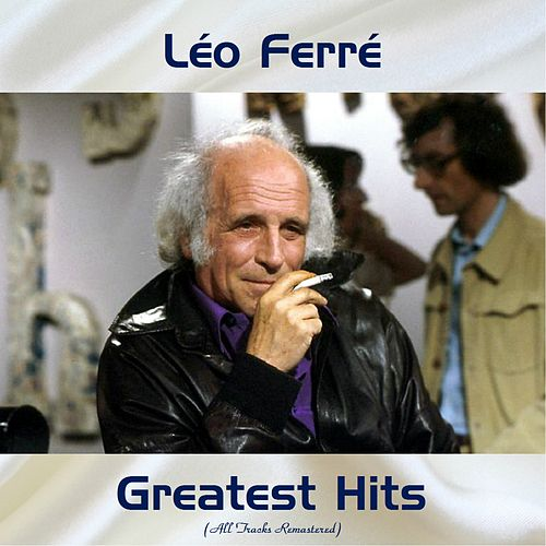 Léo Ferré Greatest Hits (All Tracks Remastered) by Leo Ferre