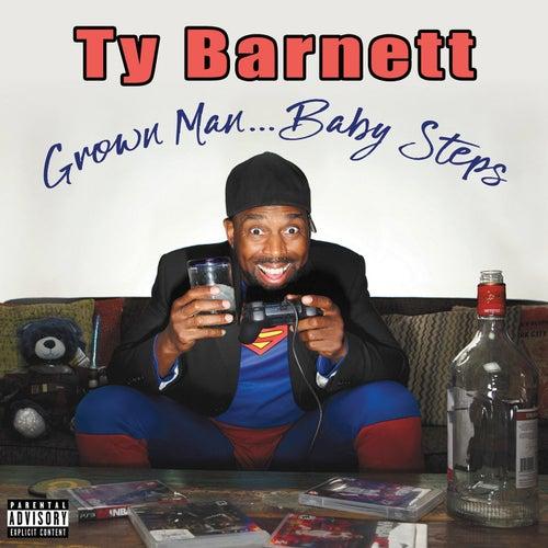 Grown Man...baby Steps by Ty Barnett