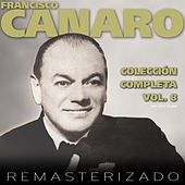 Colección Completa, Vol. 8 (Remasterizado) by Francisco Canaro