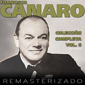 Colección Completa, Vol. 6 (Remasterizado) by Francisco Canaro