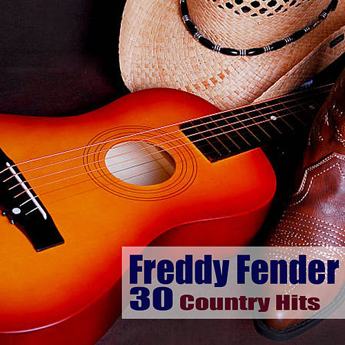 30 Country Hits by Freddy Fender